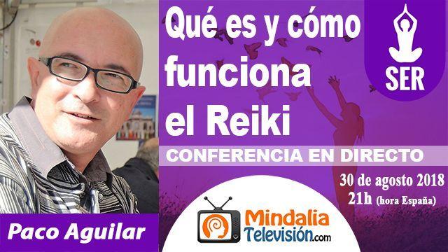 30ago18 21h Qué es y cómo funciona el Reiki por Paco Aguilar