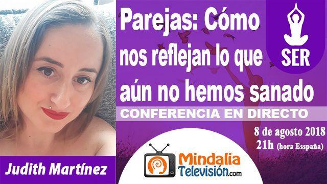 8ago18 21h Parejas Cómo nos reflejan lo que aún no hemos sanado por Judith Martínez