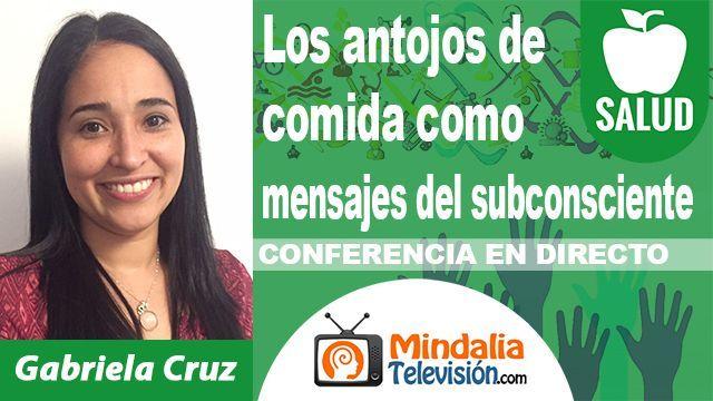 01oct18 2130h Los antojos de comida como mensajes del subconsciente por Gabriela Cruz