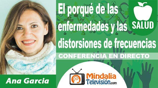 03oct18 0030h El porqué de las enfermedades y las distorsiones de frecuencias por Ana Garcia