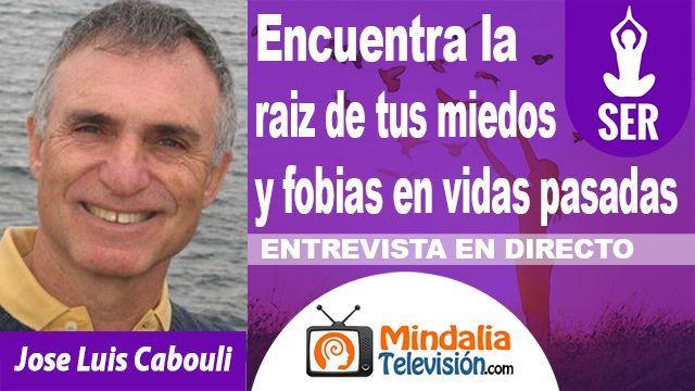 03oct18 23h Encuentra la raiz de tus miedos y fobias en vidas pasadas Entrevista a Jose Luis Cabouli