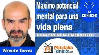 04/10/18 Máximo potencial mental para una vida plena por Vicente Torres