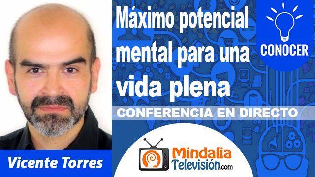 04oct18 0030h Máximo potencial mental para una vida plena por Vicente Torres