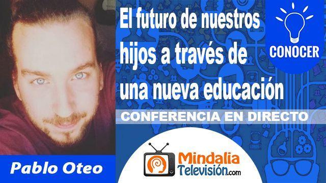 05oct18 0030h El futuro de nuestros hijos a través de una nueva educación por Pablo Oteo