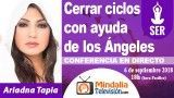 06/09/18 Cerrar ciclos con ayuda de los Ángeles por Ariadna Tapia