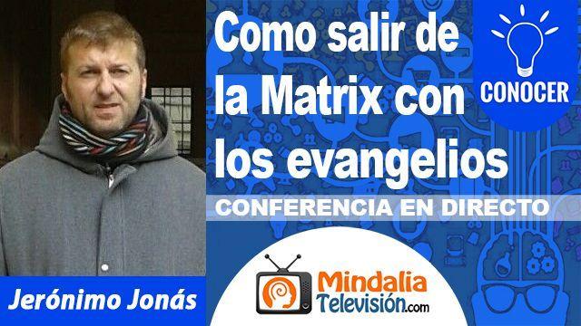 09oct18 0030h Como salir de la Matrix con los evangelios por Jerónimo Jonás
