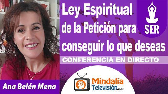09oct18 20h Ley Espiritual de la Petición para conseguir lo que deseas por Ana Belén Mena