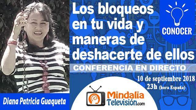 10sep18 23h Los bloqueos en tu vida y maneras de deshacerte de ellos por Diana Patricia Guaqueta