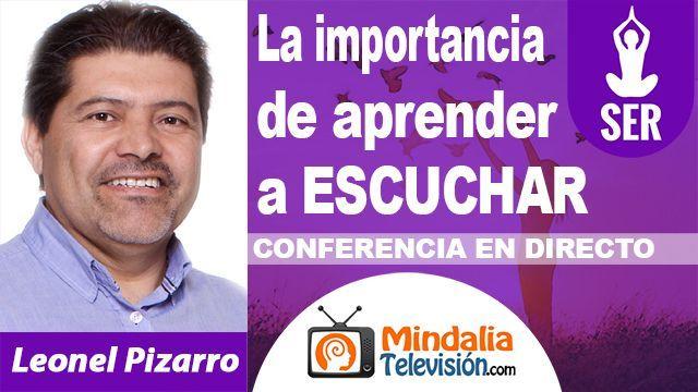 12oct18 20h La importancia de aprender a ESCUCHAR por Leonel Pizarro