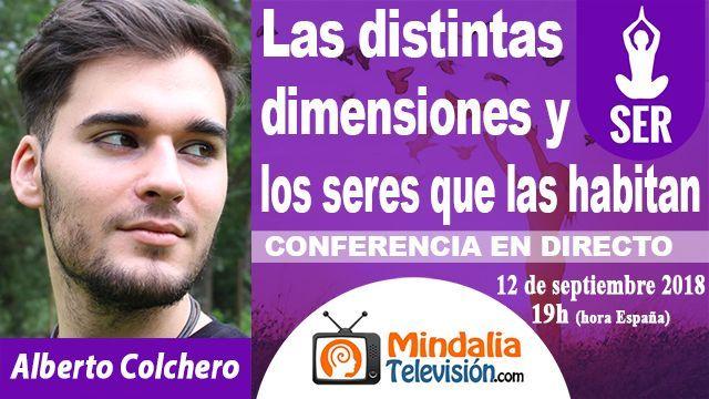12sep18 19h Las distintas dimensiones y los seres que las habitan por Alberto Colchero