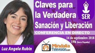 14/09/18 Claves para la Verdadera Sanación y Liberación por Luz Angela Rubin