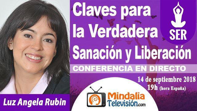 14sep18 19h Claves para la Verdadera Sanación y Liberación por Luz Angela Rubin