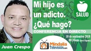 18/09/18 Mi hijo es un adicto. ¿Qué hago? por Juan Crespo