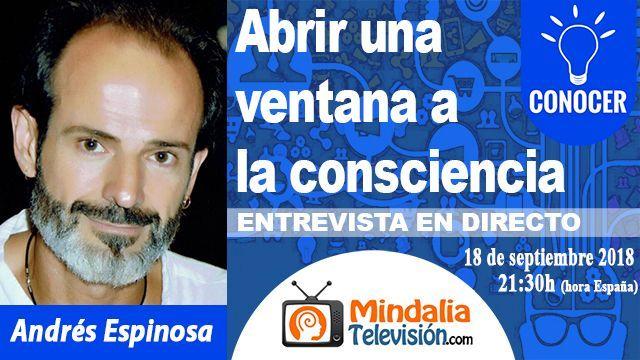 18sep18 2130h Abrir una ventana a la consciencia Entrevista a Andrés Espinosa