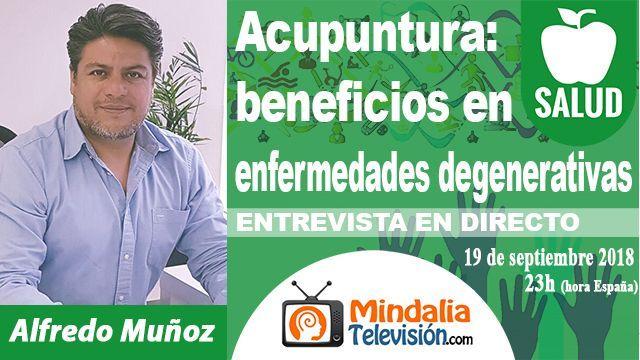 19sep18 23h Acupuntura beneficios en enfermedades degenerativas. Entrevista a Alfredo Muñoz