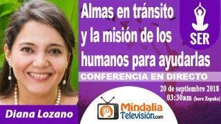 20/09/18 Almas en tránsito y la misión de los humanos para ayudarlas por Diana Lozano