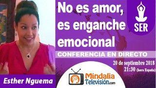 20/09/18 No es amor, es enganche emocional por Esther Nguema