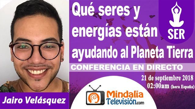 21sep18 0200h Qué seres y energías están ayudando al Planeta Tierra por Jairo Velásquez