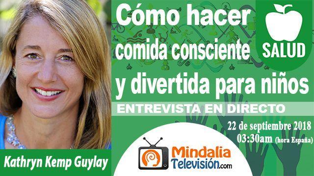22sep18 0330h Cómo hacer comida consciente y divertida para niños Entrevista a Kathryn Kemp Guylay