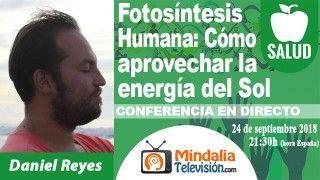 24/09/18 Fotosíntesis Humana: Cómo aprovechar la energía del Sol por Daniel Reyes