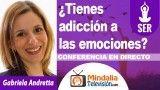 27/09/18 ¿Tienes adicción a las emociones? por Gabriela Andretta