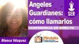 27/09/18 Angeles Guardianes: cómo llamarlos por Blanca Vázquez