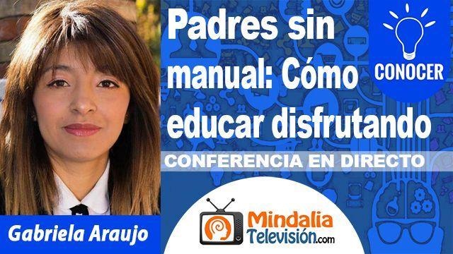 27sep18 20h Padres sin manual Cómo educar disfrutando por Gabriela Araujo