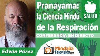 28/09/18 Pranayama: la Ciencia Hindú de la Respiración por Edwin Pérez