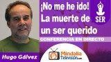 28/09/18 ¡No me he ido! La muerte de un ser querido por Hugo Gálvez