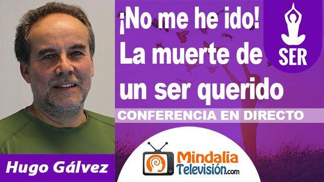 28sep18 2130h No me he ido La muerte de un ser querido por Hugo Gálvez