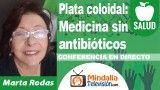 28/09/18 Plata coloidal: Medicina sin antibióticos por Marta Rodas