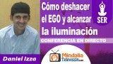 29/09/18 Cómo deshacer el EGO y alcanzar la iluminación por Daniel Izza
