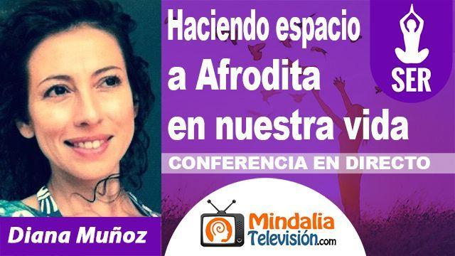 10oct18 0200h Haciendo espacio a Afrodita en nuestra vida por Diana Muñoz
