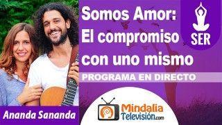 16/10/18 El compromiso con uno mismo por Ananda Sananda. Somos Amor