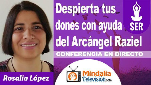 17oct18 0030h Despierta tus dones con ayuda del Arcángel Raziel por Rosalia López