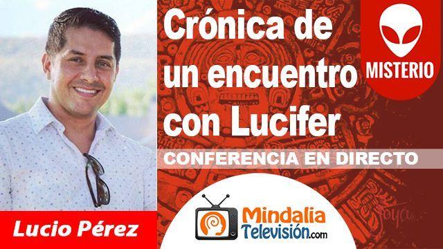 19oct18 0030h Crónica de un encuentro con Lucifer por Lucio Pérez
