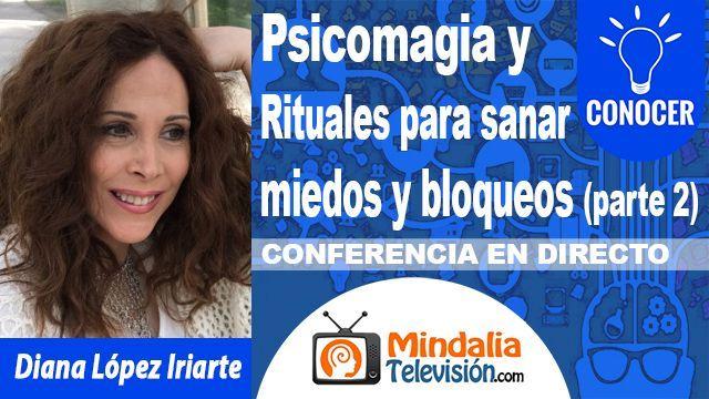 19oct18 2130h Psicomagia y Rituales para sanar miedos y bloqueos por Diana López Iriarte PARTE 2