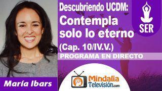 29/10/18 UCDM: Contempla solo lo eterno (Cap. 10/IV.V.) por María Ibars