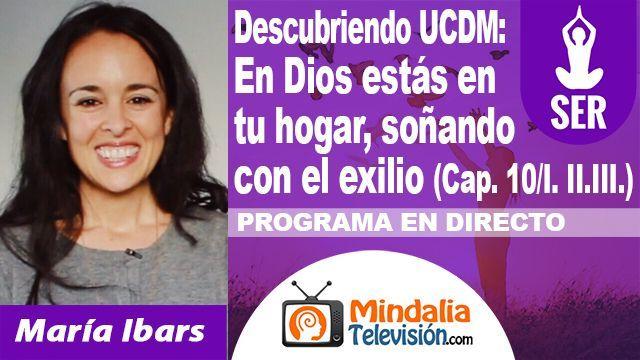 22oct18 23h Descubriendo Un Curso de Milagros En Dios estás en tu hogar soñando con el exilio por María Ibars