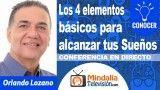 25/10/18 Los 4 elementos básicos para alcanzar tus Sueños por Orlando Lozano