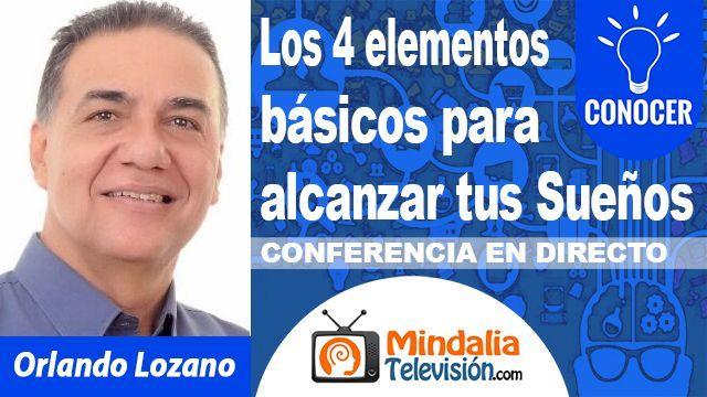 25oct18 0200h Los 4 elementos básicos para alcanzar tus Sueños por Orlando Lozano