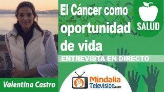 25/10/18 El Cáncer como oportunidad de vida. Entrevista a Valentina Castro