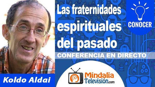 26oct18 20h Las fraternidades espirituales del pasado por Koldo Aldai
