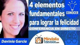 26/10/18 4 elementos fundamentales para lograr la felicidad por Davinia García