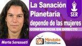 27/10/18 La Sanación Planetaria depende de las mujeres por Marta Sarasuati