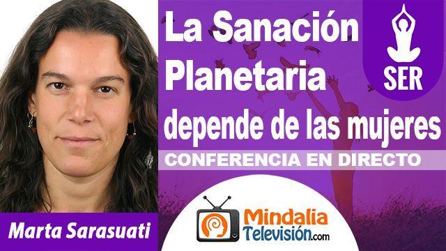 27oct18 0030h La Sanación Planetaria depende de las mujeres por Marta Sarasuati